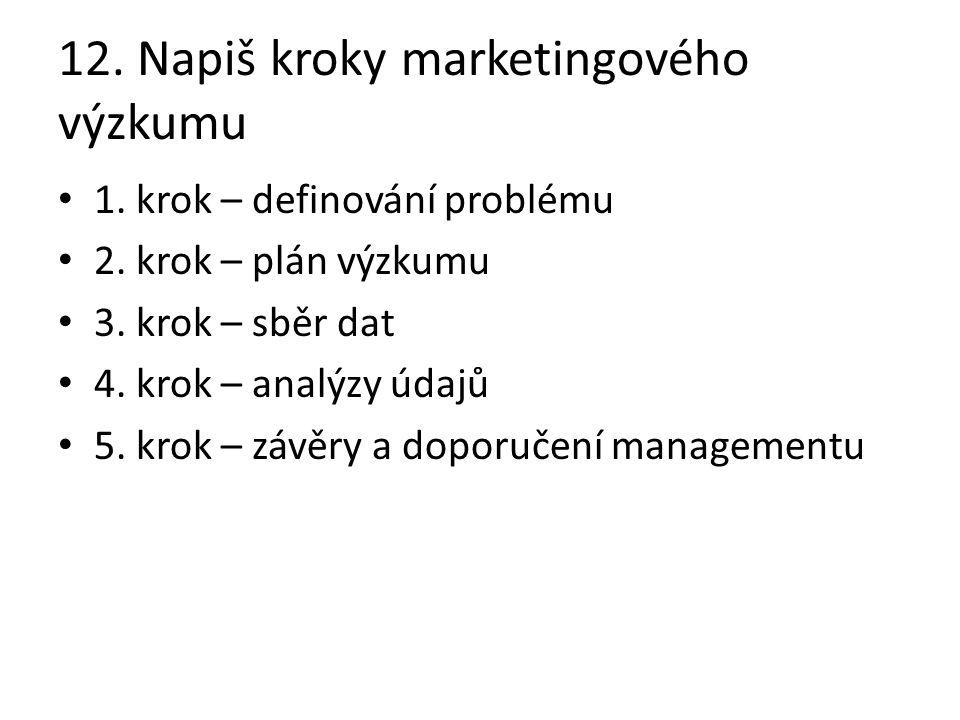 12. Napiš kroky marketingového výzkumu