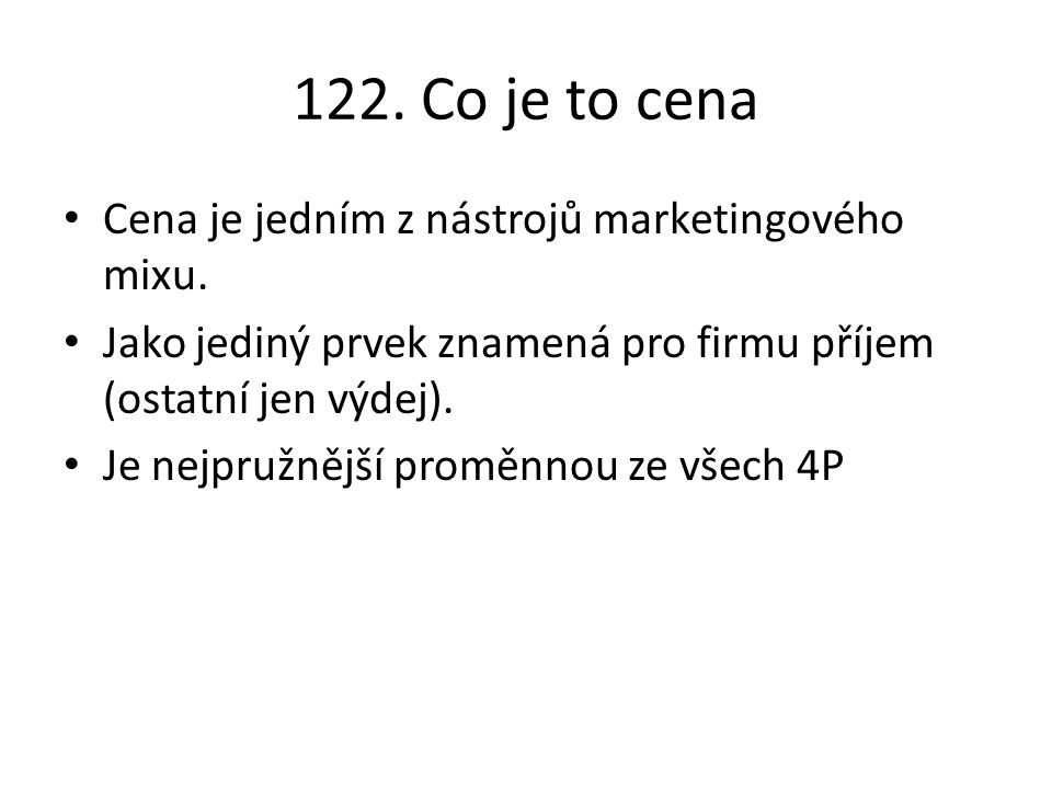 122. Co je to cena Cena je jedním z nástrojů marketingového mixu.