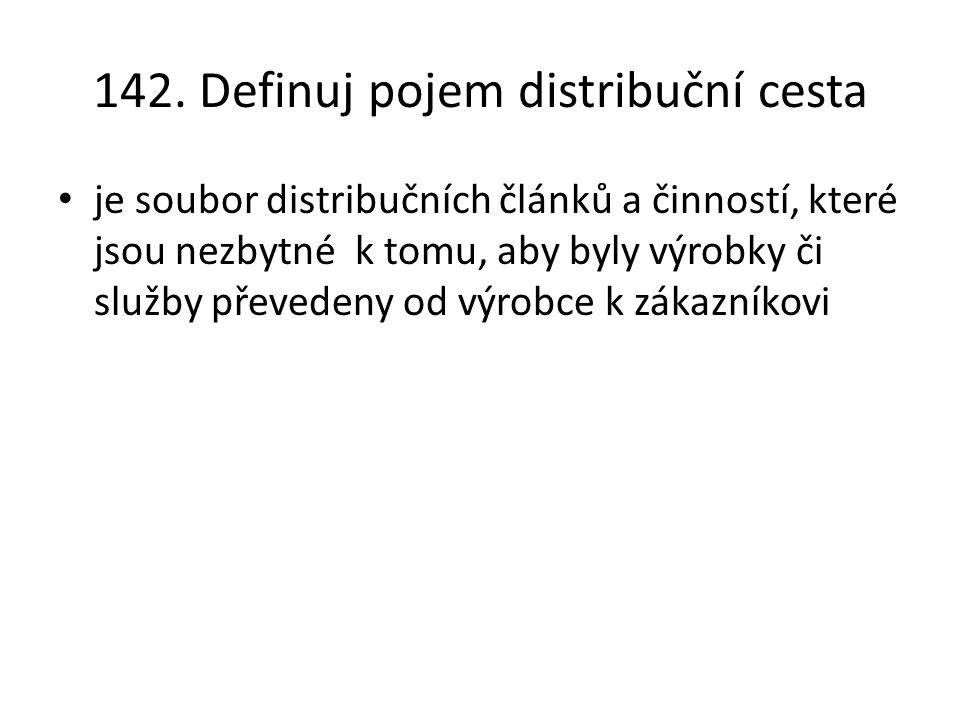 142. Definuj pojem distribuční cesta