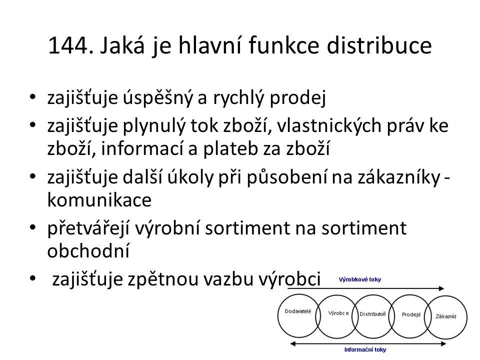 144. Jaká je hlavní funkce distribuce