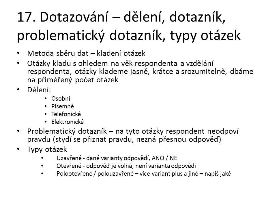 17. Dotazování – dělení, dotazník, problematický dotazník, typy otázek