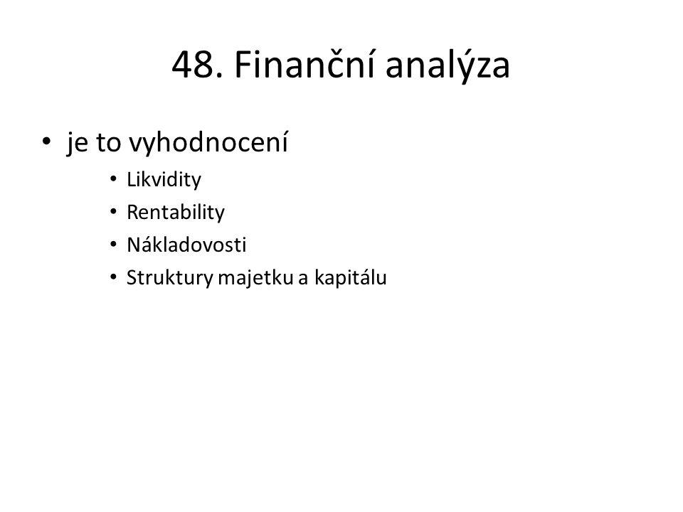 48. Finanční analýza je to vyhodnocení Likvidity Rentability