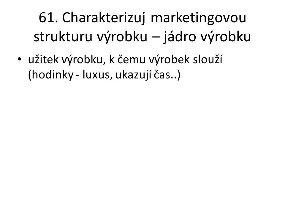 61. Charakterizuj marketingovou strukturu výrobku – jádro výrobku