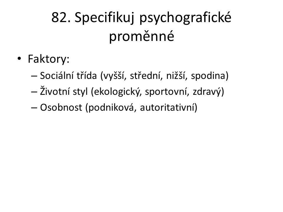 82. Specifikuj psychografické proměnné