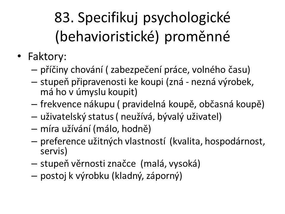 83. Specifikuj psychologické (behavioristické) proměnné