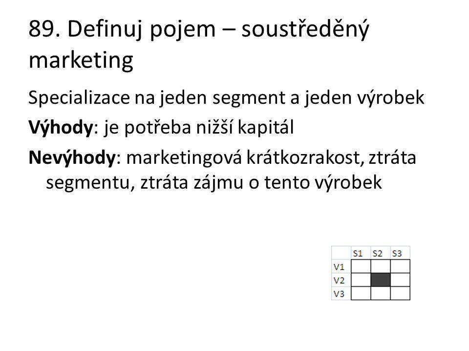 89. Definuj pojem – soustředěný marketing