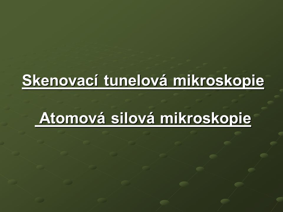 Skenovací tunelová mikroskopie Atomová silová mikroskopie