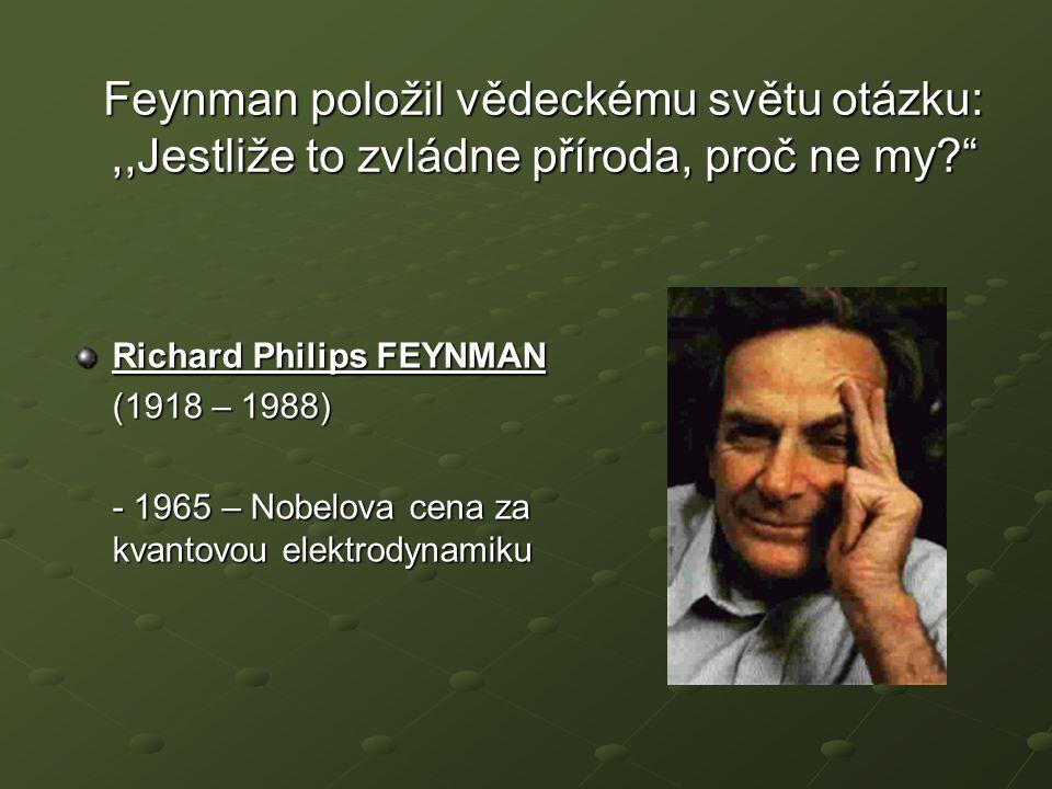 Feynman položil vědeckému světu otázku: ,,Jestliže to zvládne příroda, proč ne my