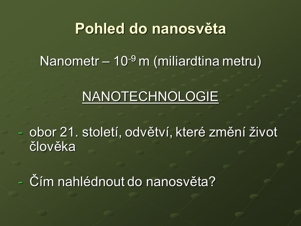 Nanometr – 10-9 m (miliardtina metru)