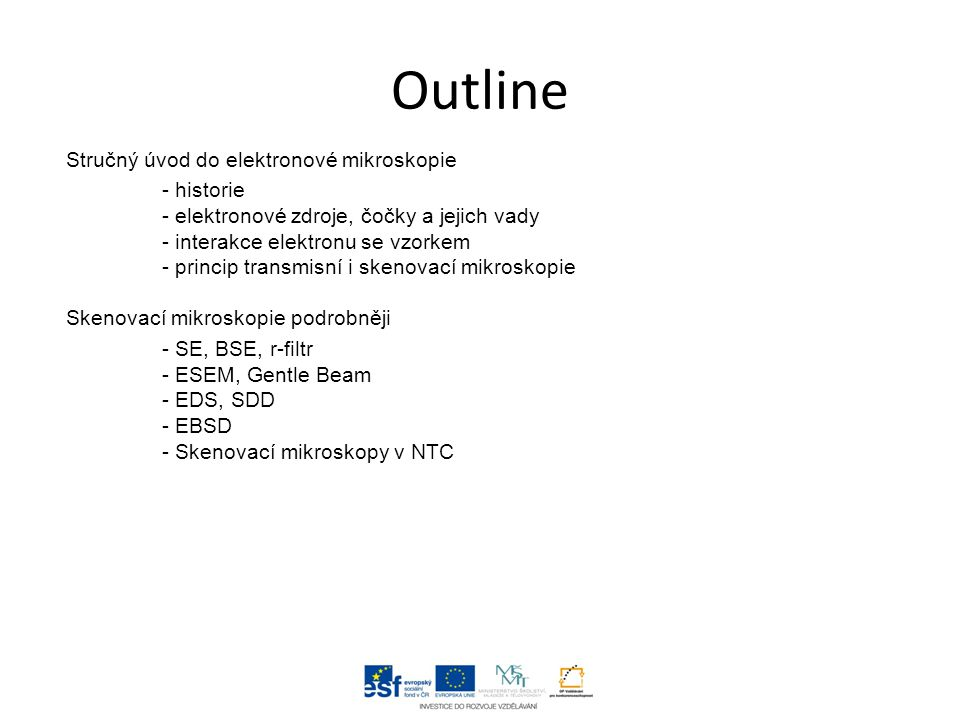 Outline Stručný úvod do elektronové mikroskopie - historie