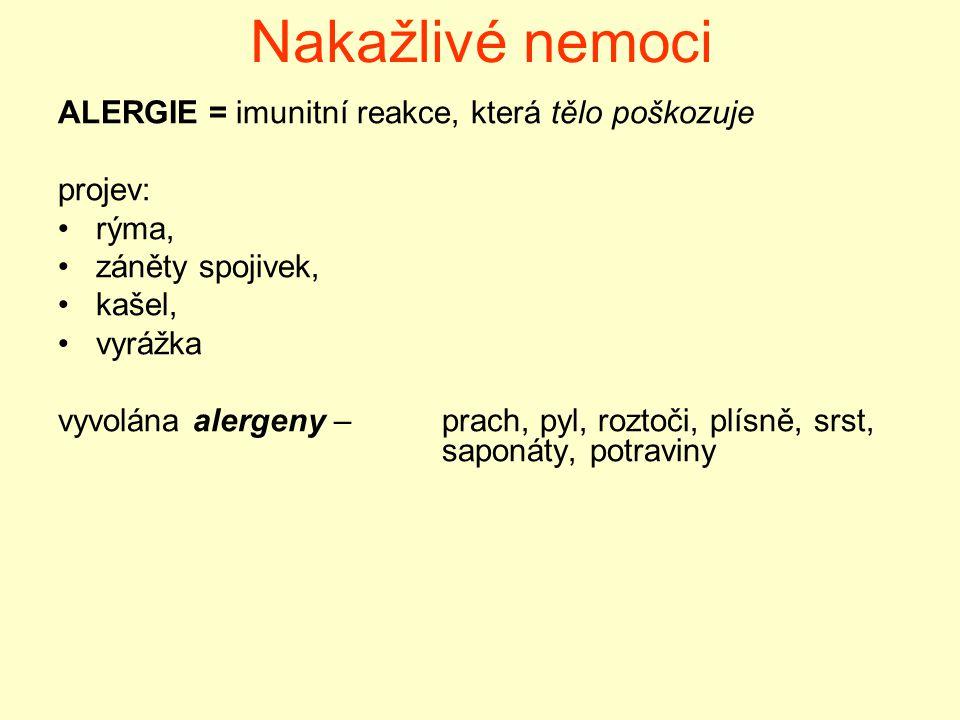 Nakažlivé nemoci ALERGIE = imunitní reakce, která tělo poškozuje