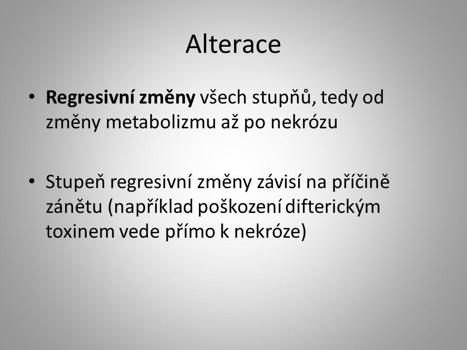 Alterace Regresivní změny všech stupňů, tedy od změny metabolizmu až po nekrózu.