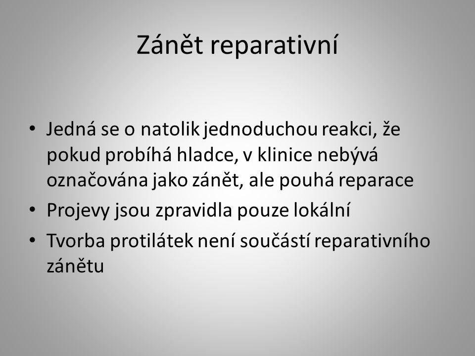 Zánět reparativní Jedná se o natolik jednoduchou reakci, že pokud probíhá hladce, v klinice nebývá označována jako zánět, ale pouhá reparace.