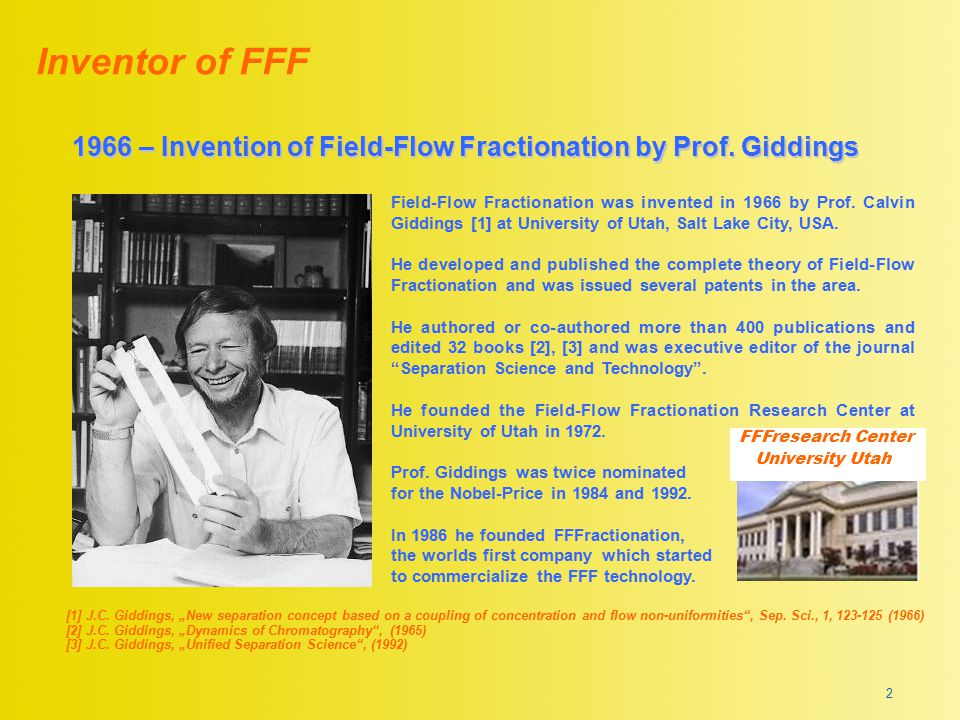 Inventor of FFF 1966 – Invention of Field-Flow Fractionation by Prof. Giddings.
