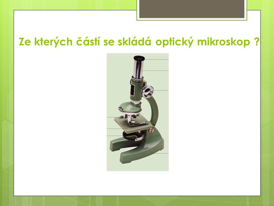 Ze kterých částí se skládá optický mikroskop