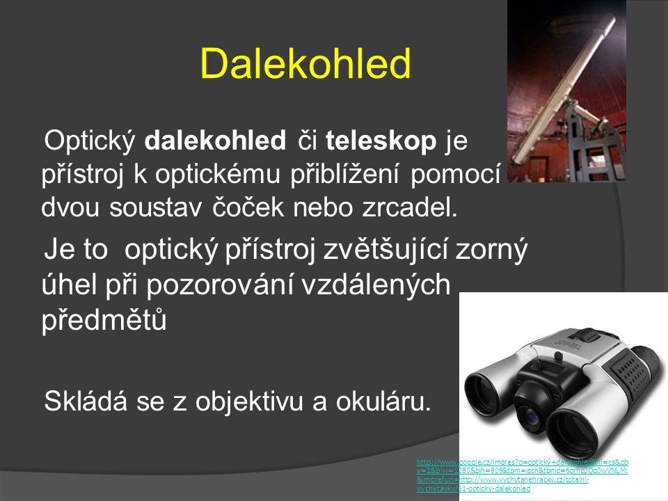 Dalekohled Optický dalekohled či teleskop je přístroj k optickému přiblížení pomocí dvou soustav čoček nebo zrcadel.