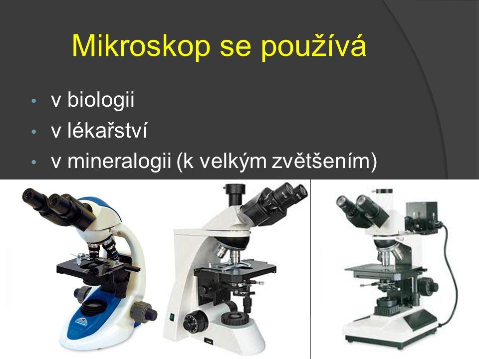 Mikroskop se používá v biologii v lékařství