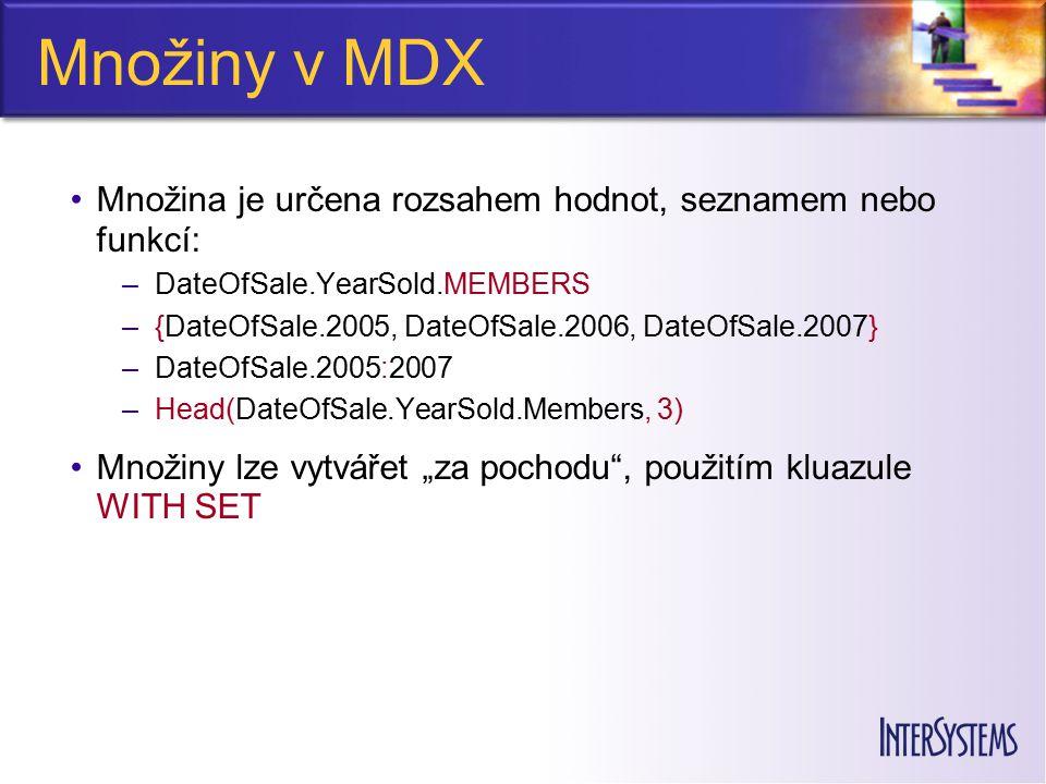 Množiny v MDX Množina je určena rozsahem hodnot, seznamem nebo funkcí: