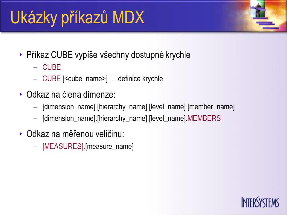 Ukázky příkazů MDX Příkaz CUBE vypíše všechny dostupné krychle