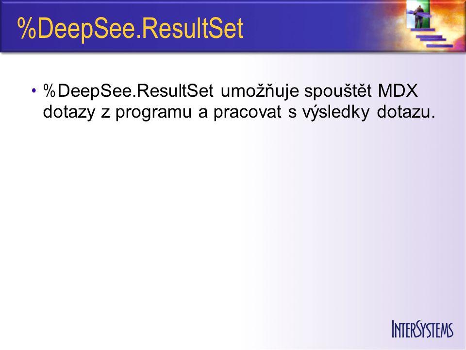 %DeepSee.ResultSet %DeepSee.ResultSet umožňuje spouštět MDX dotazy z programu a pracovat s výsledky dotazu.