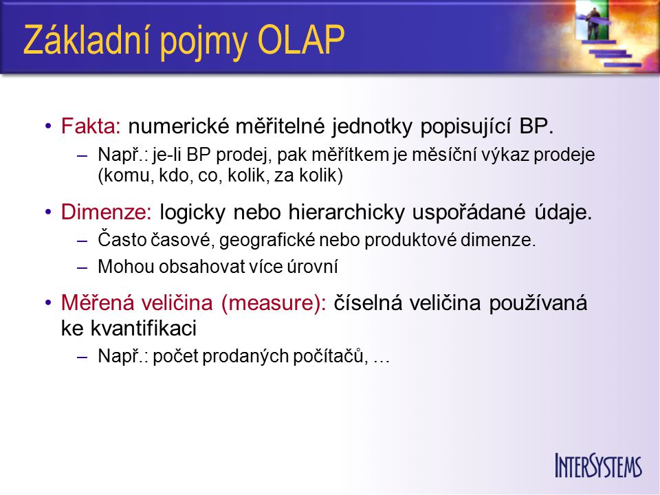 Základní pojmy OLAP Fakta: numerické měřitelné jednotky popisující BP.