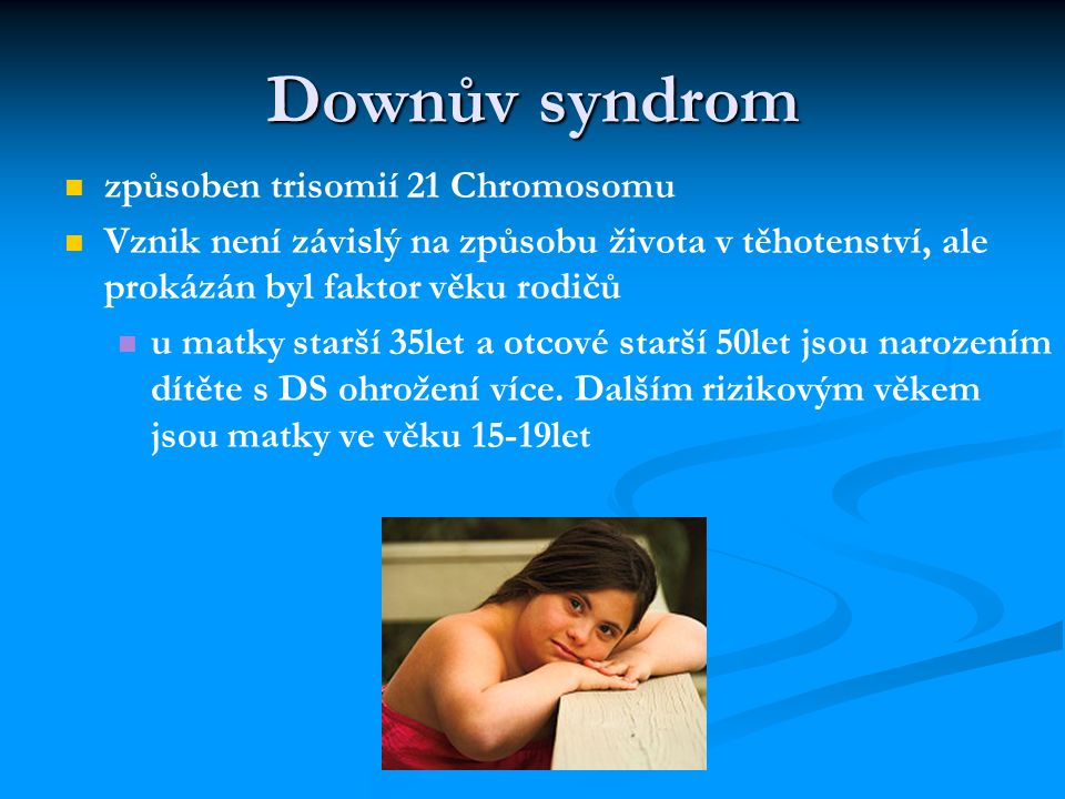 Downův syndrom způsoben trisomií 21 Chromosomu
