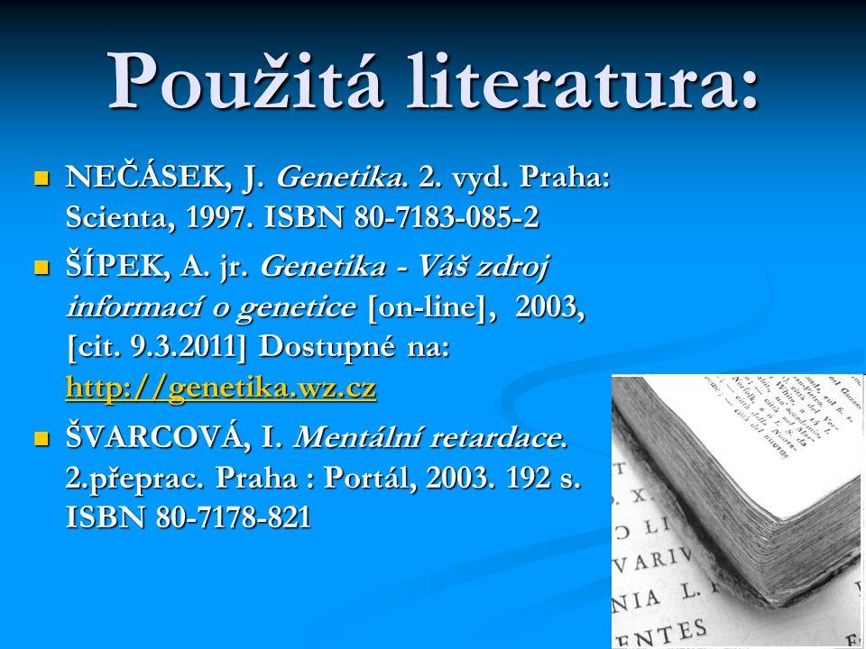 Použitá literatura: NEČÁSEK, J. Genetika. 2. vyd. Praha: Scienta, 1997. ISBN 80-7183-085-2.