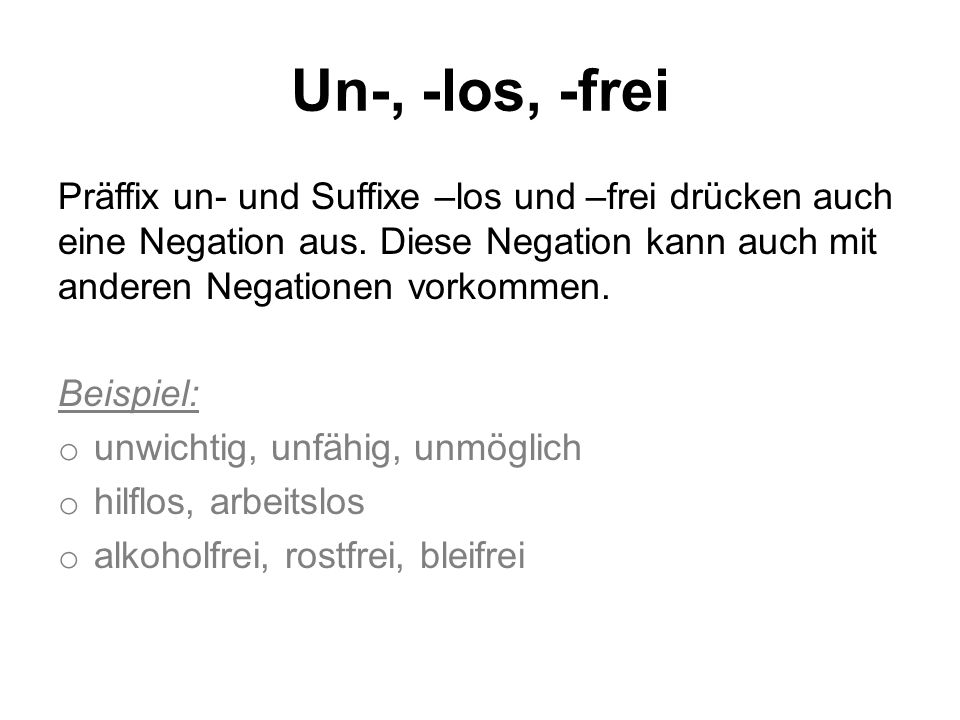 Un-, -los, -frei Präffix un- und Suffixe –los und –frei drücken auch eine Negation aus. Diese Negation kann auch mit anderen Negationen vorkommen.