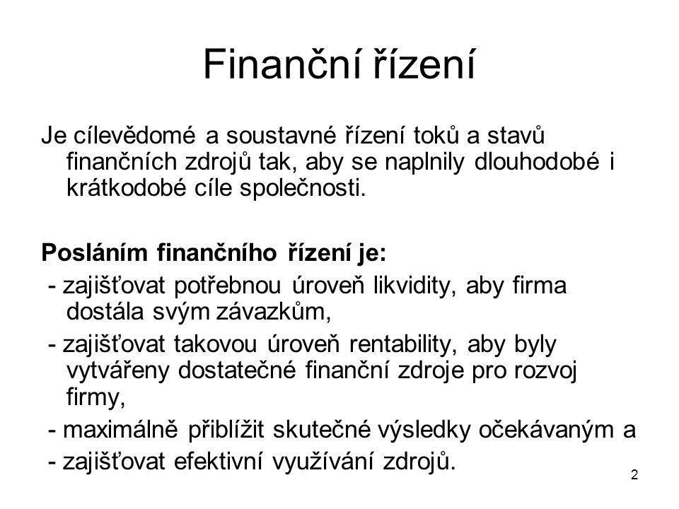 Finanční řízení Je cílevědomé a soustavné řízení toků a stavů finančních zdrojů tak, aby se naplnily dlouhodobé i krátkodobé cíle společnosti.