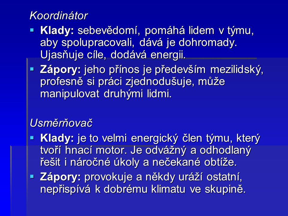 Koordinátor Klady: sebevědomí, pomáhá lidem v týmu, aby spolupracovali, dává je dohromady. Ujasňuje cíle, dodává energii.