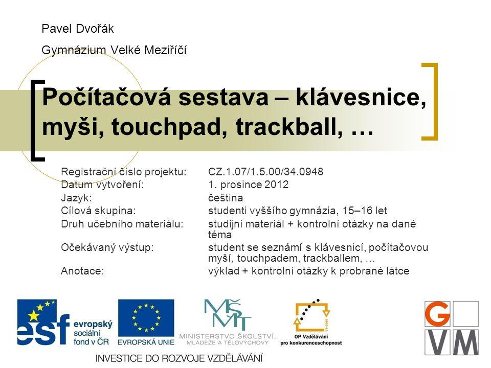 Pavel Dvořák Gymnázium Velké Meziříčí Počítačová sestava – klávesnice, myši, touchpad, trackball, …