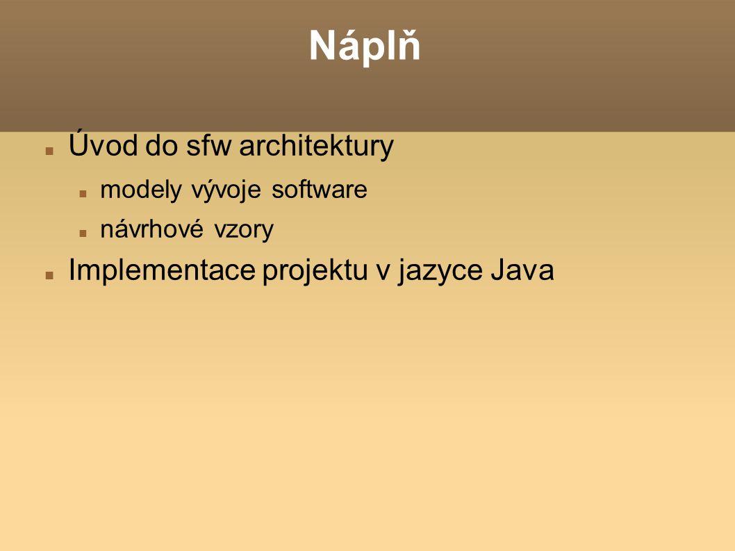 Náplň Úvod do sfw architektury Implementace projektu v jazyce Java