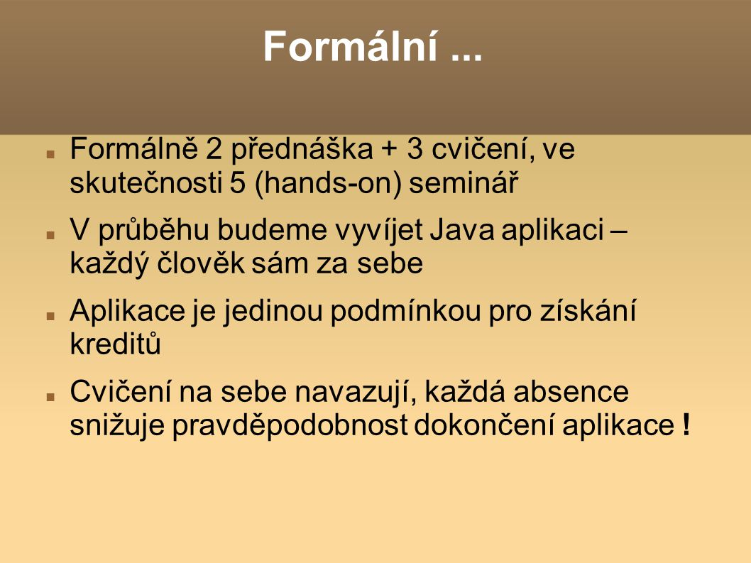 Formální ... Formálně 2 přednáška + 3 cvičení, ve skutečnosti 5 (hands-on) seminář.