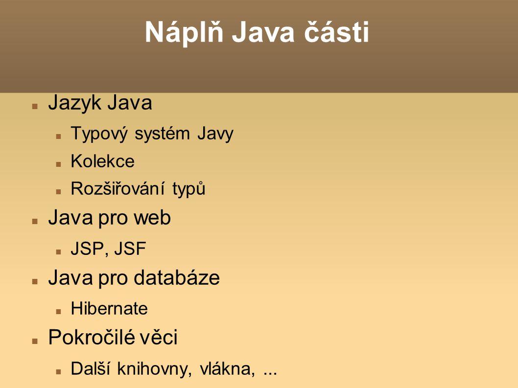 Náplň Java části Jazyk Java Java pro web Java pro databáze