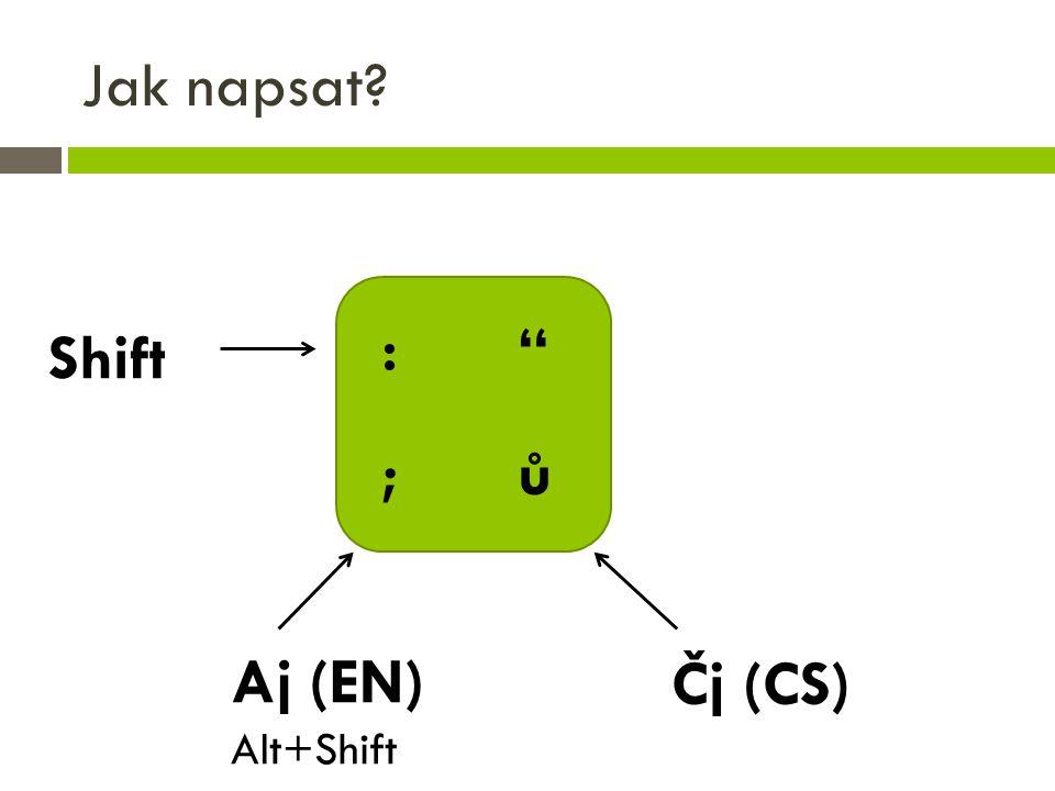 Jak napsat : Shift ; ů Aj (EN) Alt+Shift Čj (CS)