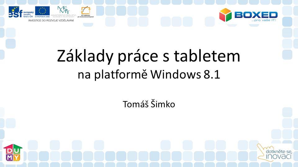 Základy práce s tabletem na platformě Windows 8.1 Tomáš Šimko