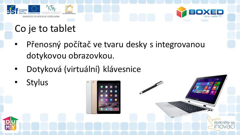 Co je to tablet Přenosný počítač ve tvaru desky s integrovanou dotykovou obrazovkou. Dotyková (virtuální) klávesnice.