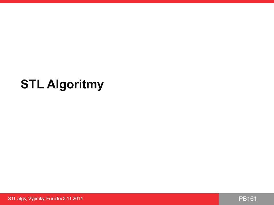 STL Algoritmy STL algs, Výjimky, Functor 3.11.2014