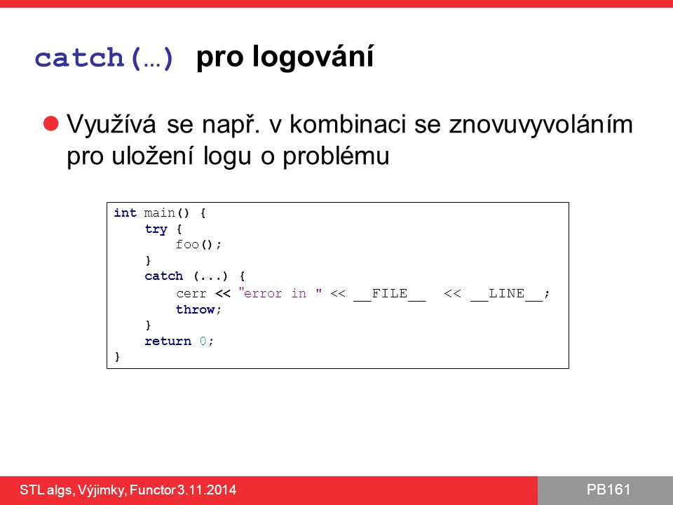 catch(…) pro logování Využívá se např. v kombinaci se znovuvyvoláním pro uložení logu o problému. int main() {