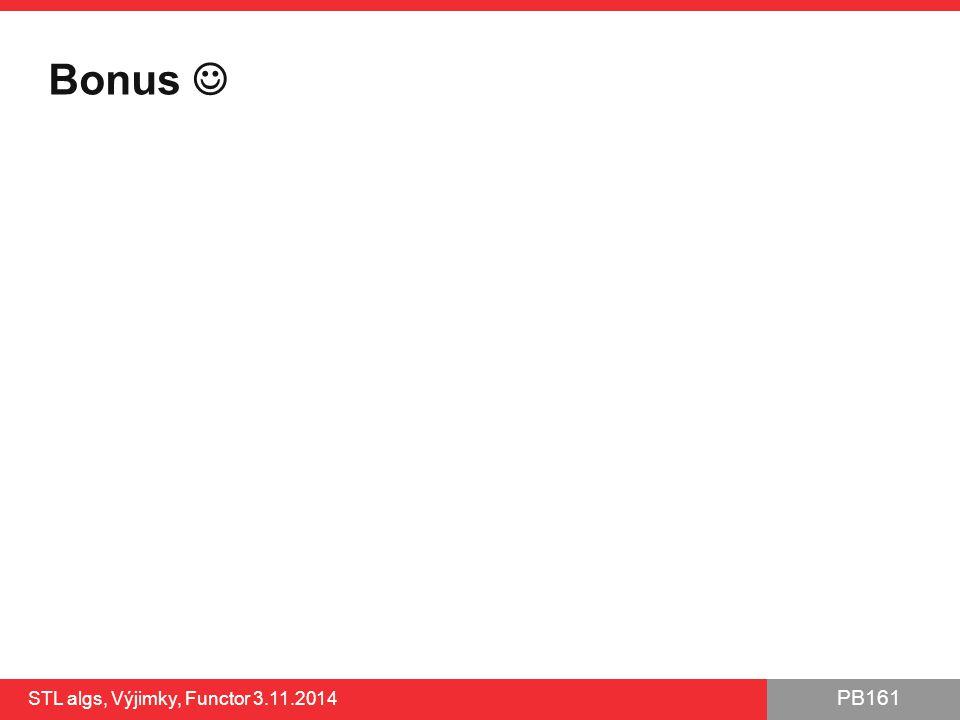Bonus  STL algs, Výjimky, Functor 3.11.2014