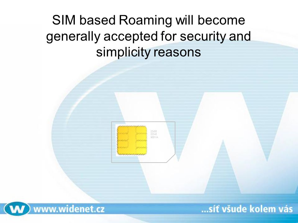 SIM based Roaming will become generally accepted for security and simplicity reasons