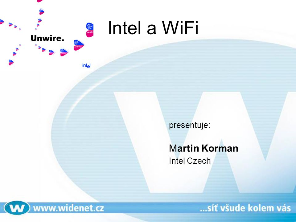 Intel a WiFi presentuje: Martin Korman Intel Czech
