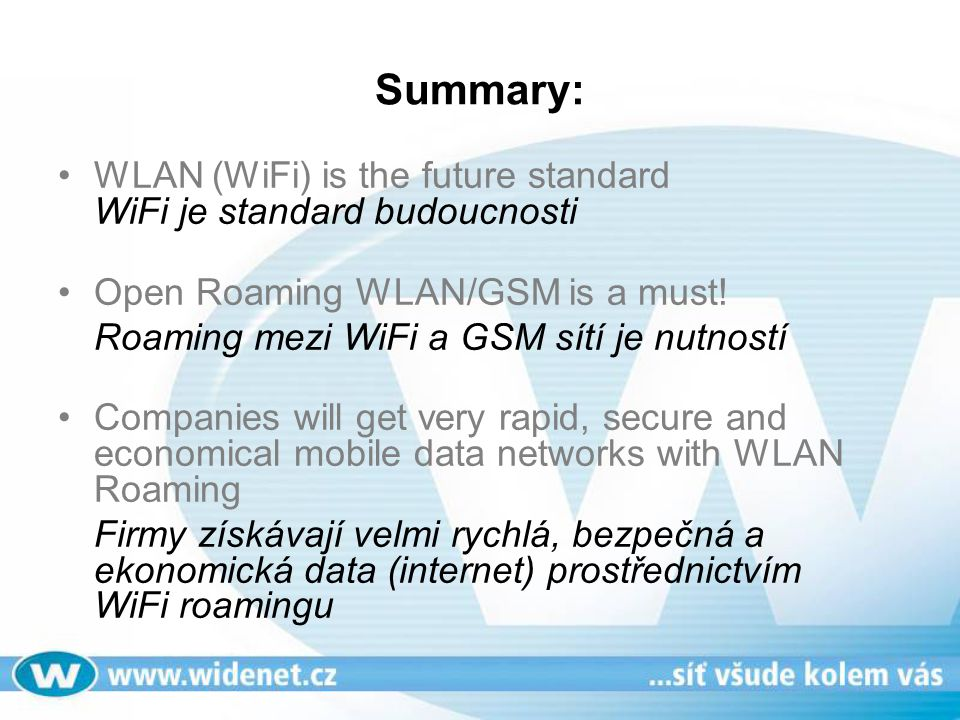 Summary: WLAN (WiFi) is the future standard WiFi je standard budoucnosti. Open Roaming WLAN/GSM is a must!