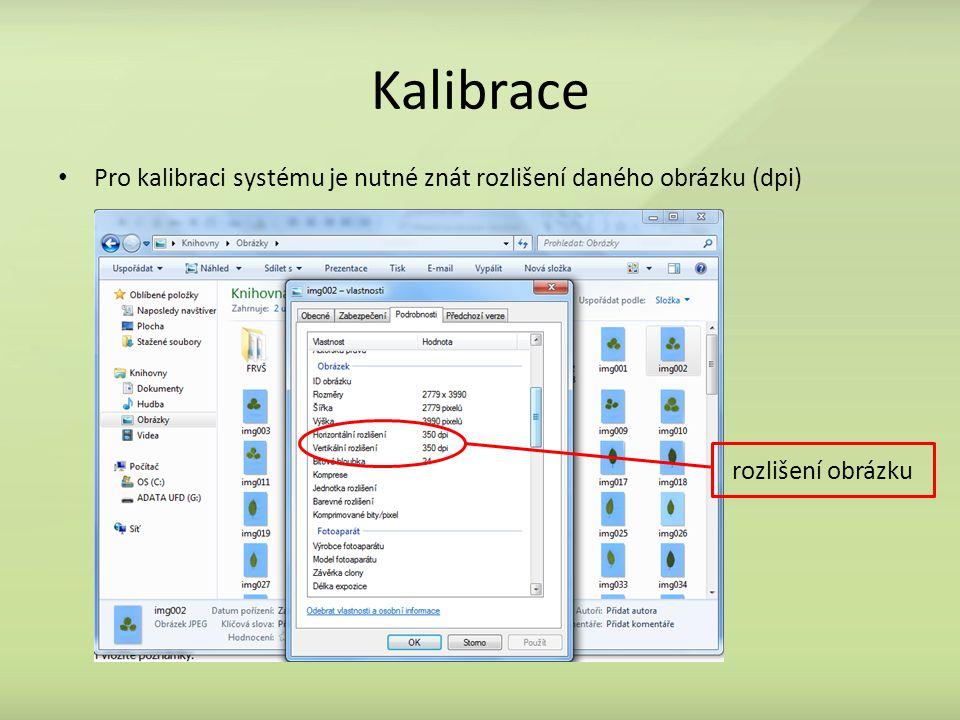 Kalibrace Pro kalibraci systému je nutné znát rozlišení daného obrázku (dpi) rozlišení obrázku