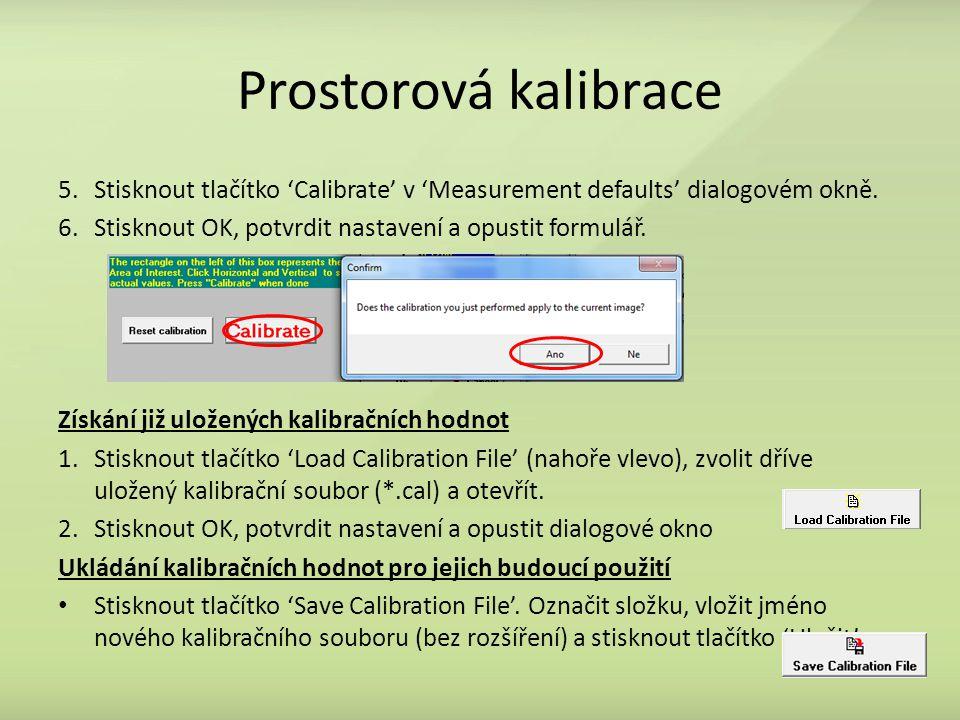 Prostorová kalibrace Stisknout tlačítko 'Calibrate' v 'Measurement defaults' dialogovém okně. Stisknout OK, potvrdit nastavení a opustit formulář.