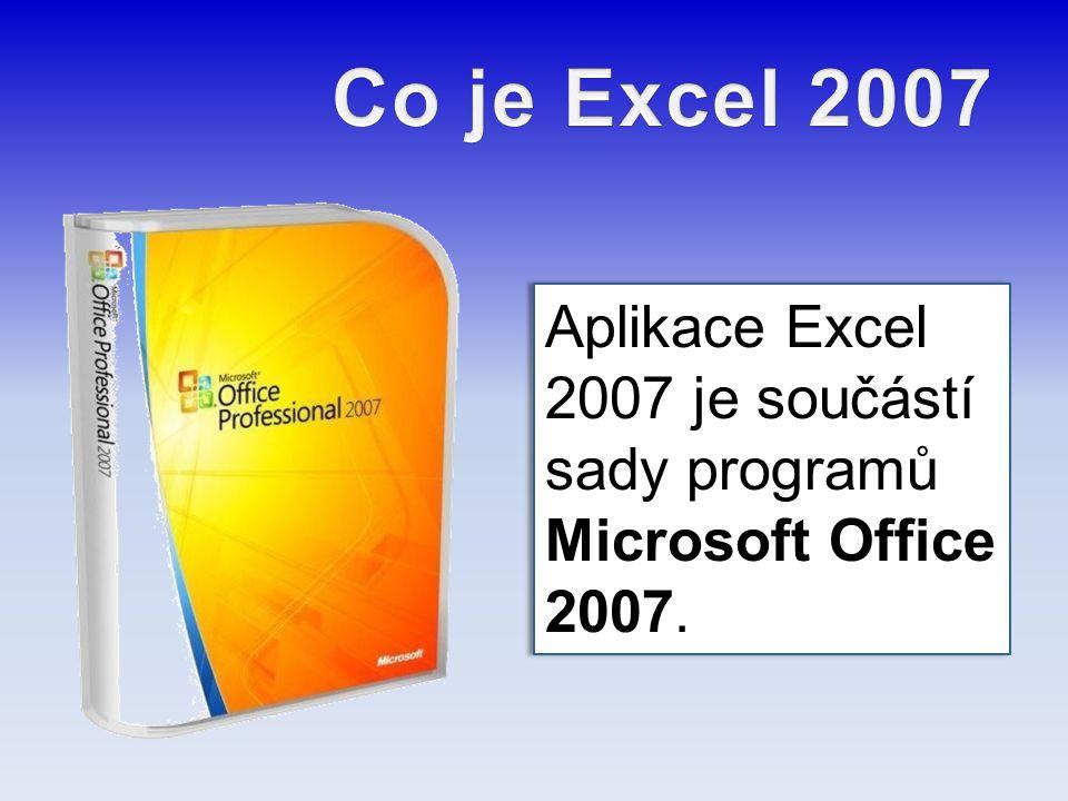 Co je Excel 2007 Aplikace Excel 2007 je součástí sady programů Microsoft Office 2007.