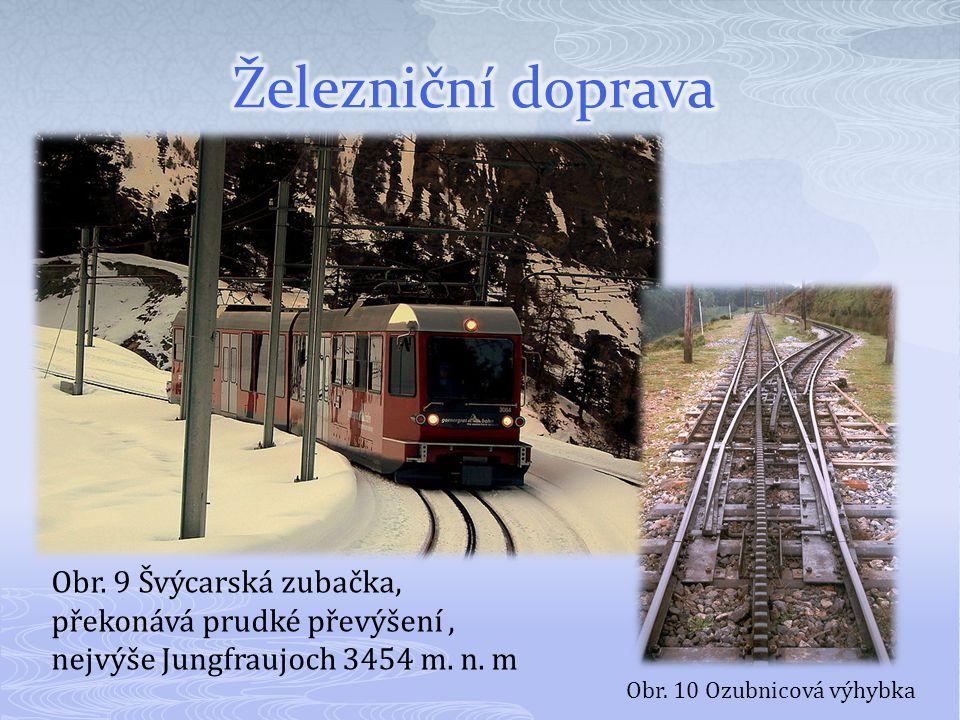 Železniční doprava Obr. 9 Švýcarská zubačka, překonává prudké převýšení , nejvýše Jungfraujoch 3454 m. n. m.