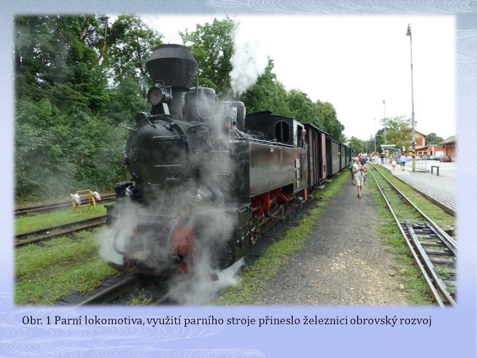 Obr. 1 Parní lokomotiva, využití parního stroje přineslo železnici obrovský rozvoj