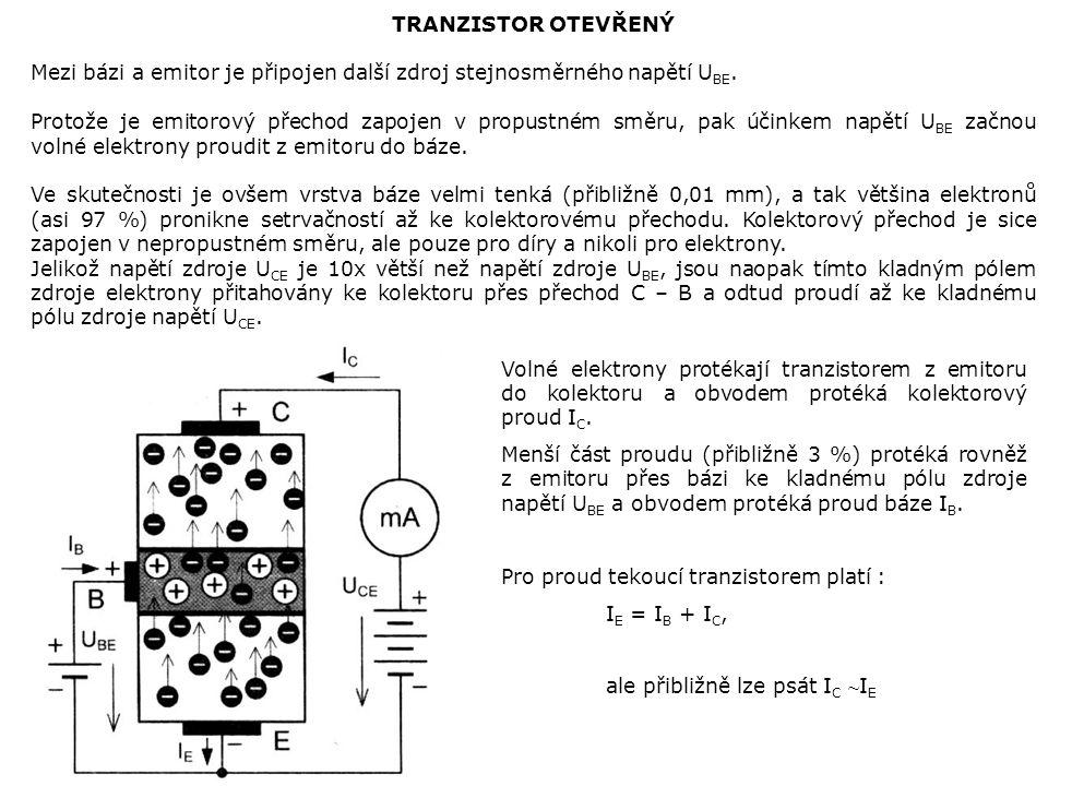 TRANZISTOR OTEVŘENÝ Mezi bázi a emitor je připojen další zdroj stejnosměrného napětí UBE.