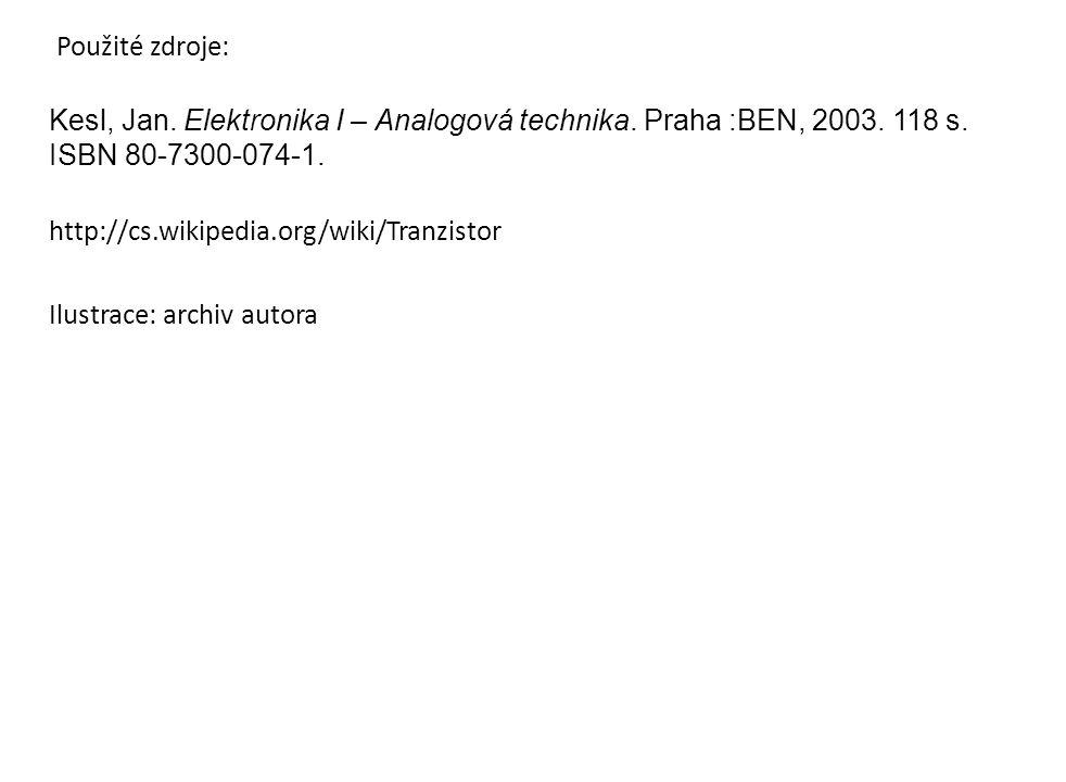 Použité zdroje: Kesl, Jan. Elektronika I – Analogová technika. Praha :BEN, 2003. 118 s. ISBN 80-7300-074-1.